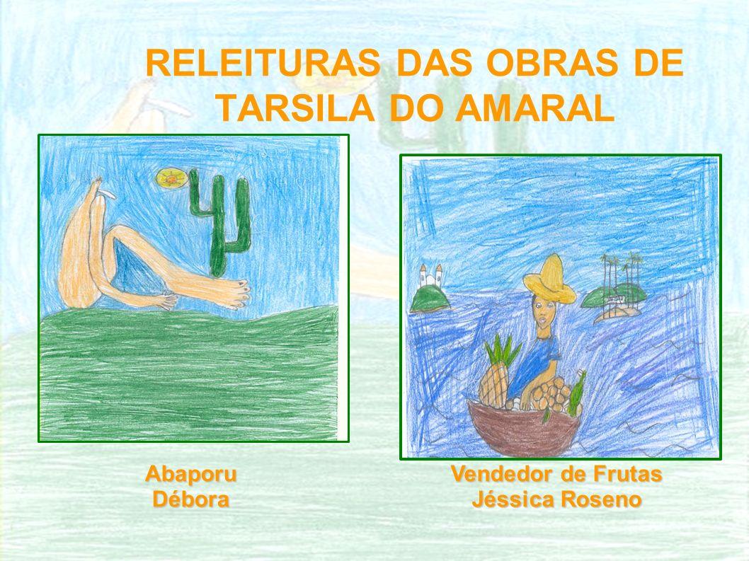 RELEITURAS DAS OBRAS DE TARSILA DO AMARAL Vendedor de Frutas Jéssica Roseno AbaporuDébora