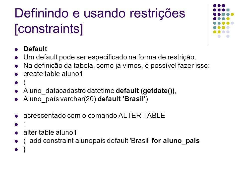 Definindo e usando restrições [constraints] Default Um default pode ser especificado na forma de restrição.