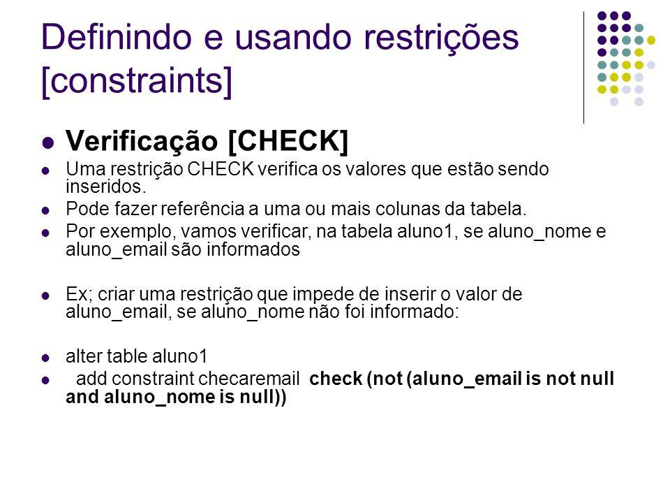 Definindo e usando restrições [constraints] Verificação [CHECK] Uma restrição CHECK verifica os valores que estão sendo inseridos.