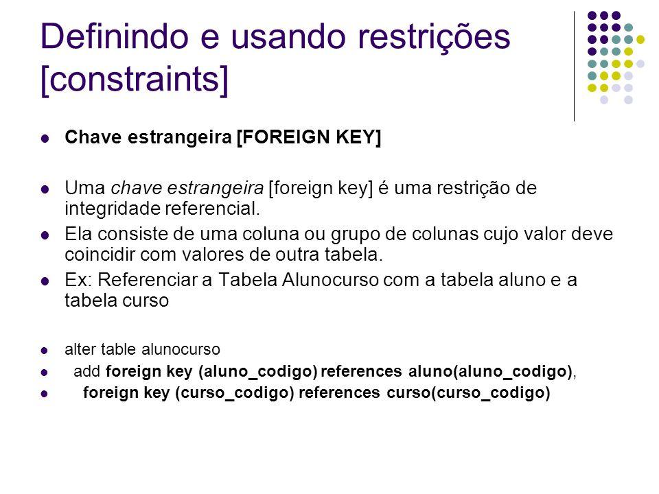 Definindo e usando restrições [constraints] Chave estrangeira [FOREIGN KEY] Uma chave estrangeira [foreign key] é uma restrição de integridade referencial.