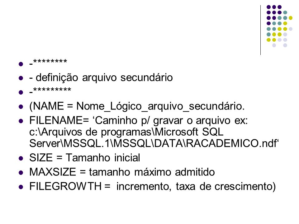 -******** - definição arquivo de log -********* LOG ON (NAME = Nome_Lógico_arquivo_LOG.