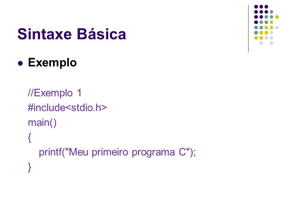 Sintaxe Básica Exemplo //Exemplo 1 #include main() { printf(