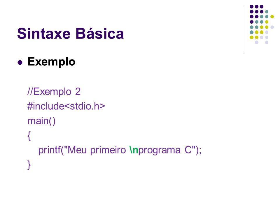 Sintaxe Básica Exemplo //Exemplo 2 #include main() { printf(