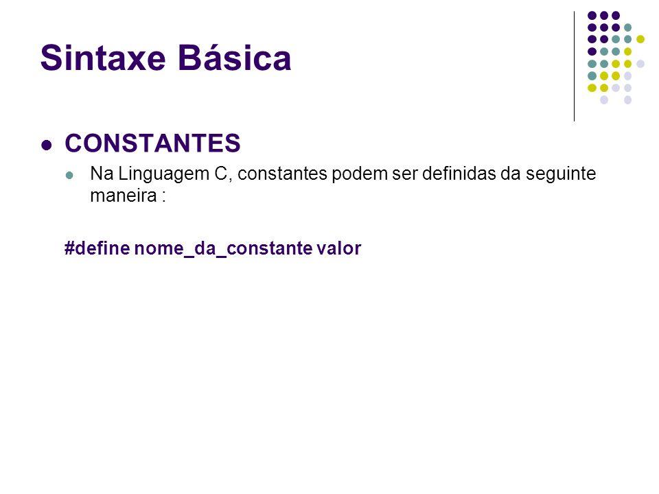 CONSTANTES Na Linguagem C, constantes podem ser definidas da seguinte maneira : #define nome_da_constante valor Sintaxe Básica