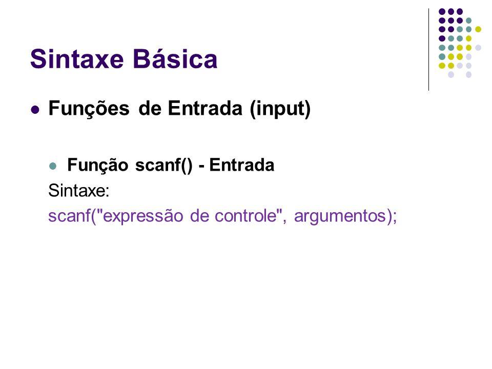 Sintaxe Básica Funções de Entrada (input) Função scanf() - Entrada Sintaxe: scanf(