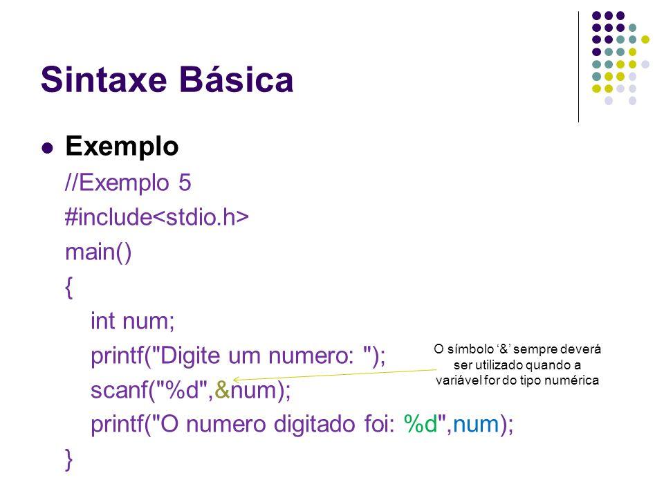 Sintaxe Básica Exemplo //Exemplo 5 #include main() { int num; printf(