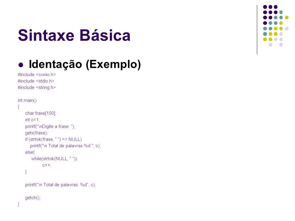 Sintaxe Básica Identação (Exemplo) #include int main() { char frase[100]; int c=1; printf(