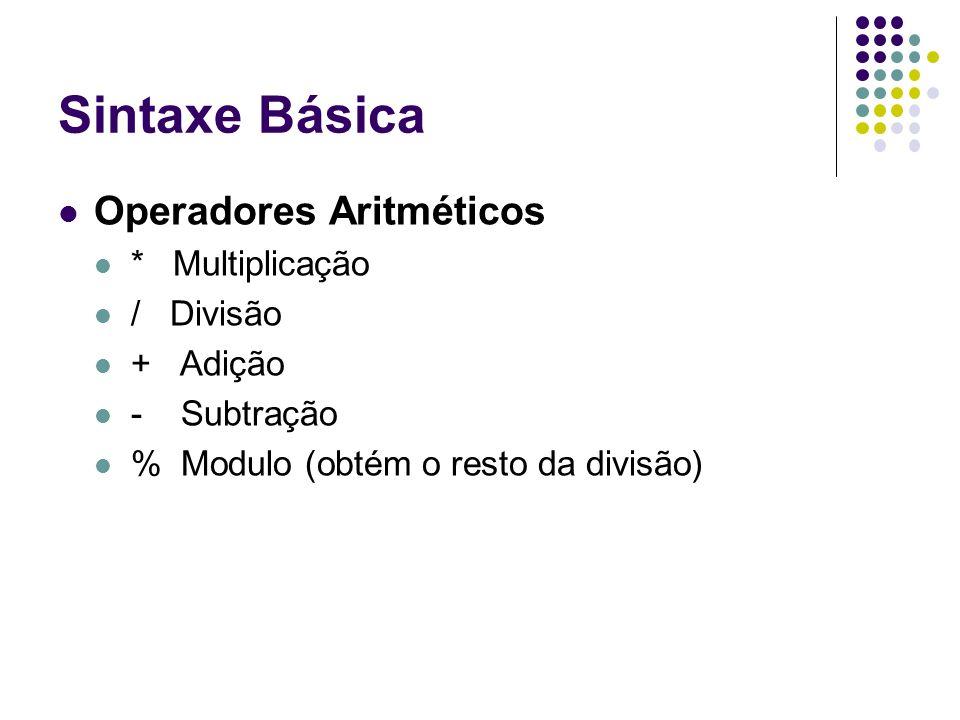 Sintaxe Básica Operadores Aritméticos * Multiplicação / Divisão + Adição - Subtração % Modulo (obtém o resto da divisão)