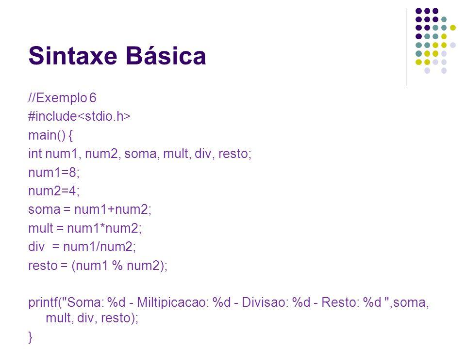 //Exemplo 6 #include main() { int num1, num2, soma, mult, div, resto; num1=8; num2=4; soma = num1+num2; mult = num1*num2; div = num1/num2; resto = (nu