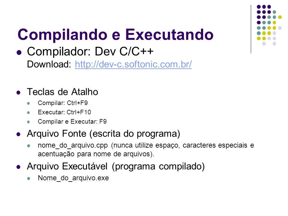 Compilando e Executando Compilador: Dev C/C++ Download: http://dev-c.softonic.com.br/http://dev-c.softonic.com.br/ Teclas de Atalho Compilar: Ctrl+F9