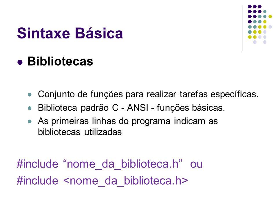 Sintaxe Básica Bibliotecas Conjunto de funções para realizar tarefas específicas. Biblioteca padrão C - ANSI - funções básicas. As primeiras linhas do
