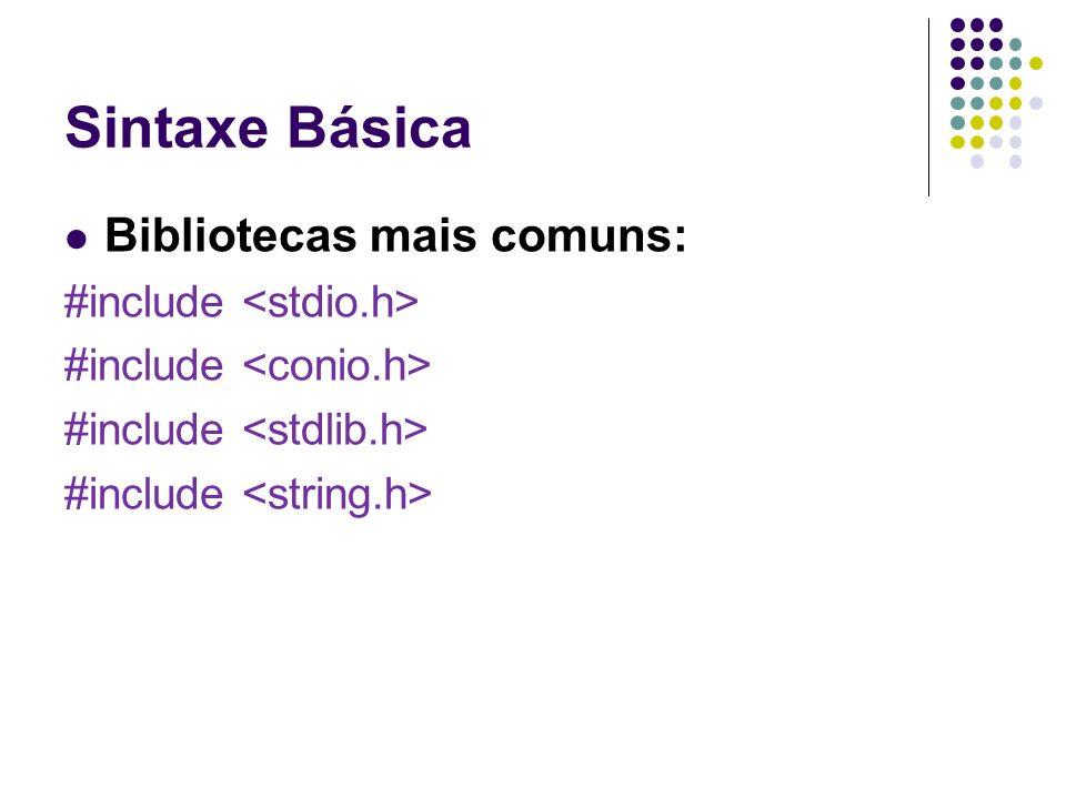 TIPOS DE DADOS Na tabela abaixo constam os tipos básicos de dados da Linguagem C: Sintaxe Básica TipoTamanho (em bits)Intervalo Char8-128 a 127 Int16-32768 a 32767 Float323,4E-38 a 3,4E+38 double641,7E-308 a 1,7E+308 void0sem valor