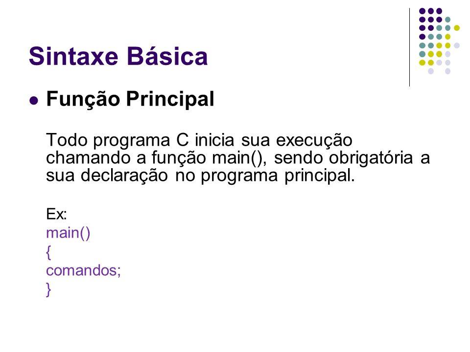 Sintaxe Básica Função Principal Todo programa C inicia sua execução chamando a função main(), sendo obrigatória a sua declaração no programa principal