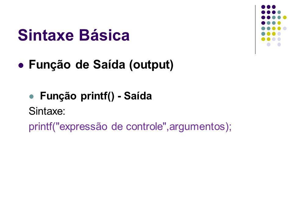 Sintaxe Básica Função de Saída (output) Função printf() - Saída Sintaxe: printf(