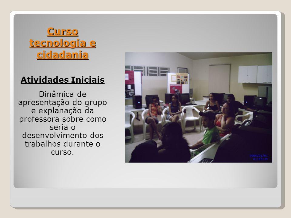 Curso tecnologia e cidadania Atividades Iniciais Dinâmica de apresentação do grupo e explanação da professora sobre como seria o desenvolvimento dos trabalhos durante o curso.