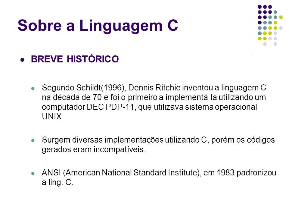 BREVE HISTÓRICO Segundo Schildt(1996), Dennis Ritchie inventou a linguagem C na década de 70 e foi o primeiro a implementá-la utilizando um computador
