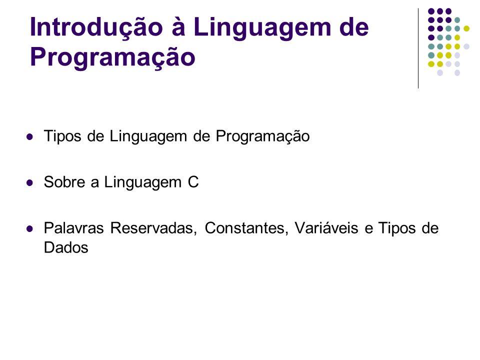 Tipos de Linguagem de Programação Sobre a Linguagem C Palavras Reservadas, Constantes, Variáveis e Tipos de Dados