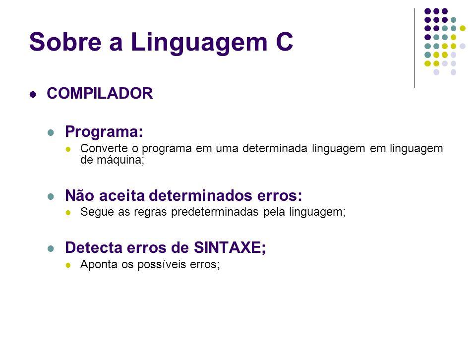 COMPILADOR Programa: Converte o programa em uma determinada linguagem em linguagem de máquina; Não aceita determinados erros: Segue as regras predeter