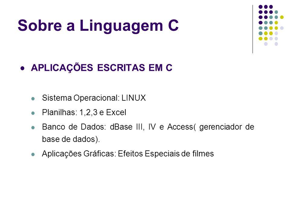 APLICAÇÕES ESCRITAS EM C Sistema Operacional: LINUX Planilhas: 1,2,3 e Excel Banco de Dados: dBase III, IV e Access( gerenciador de base de dados). Ap