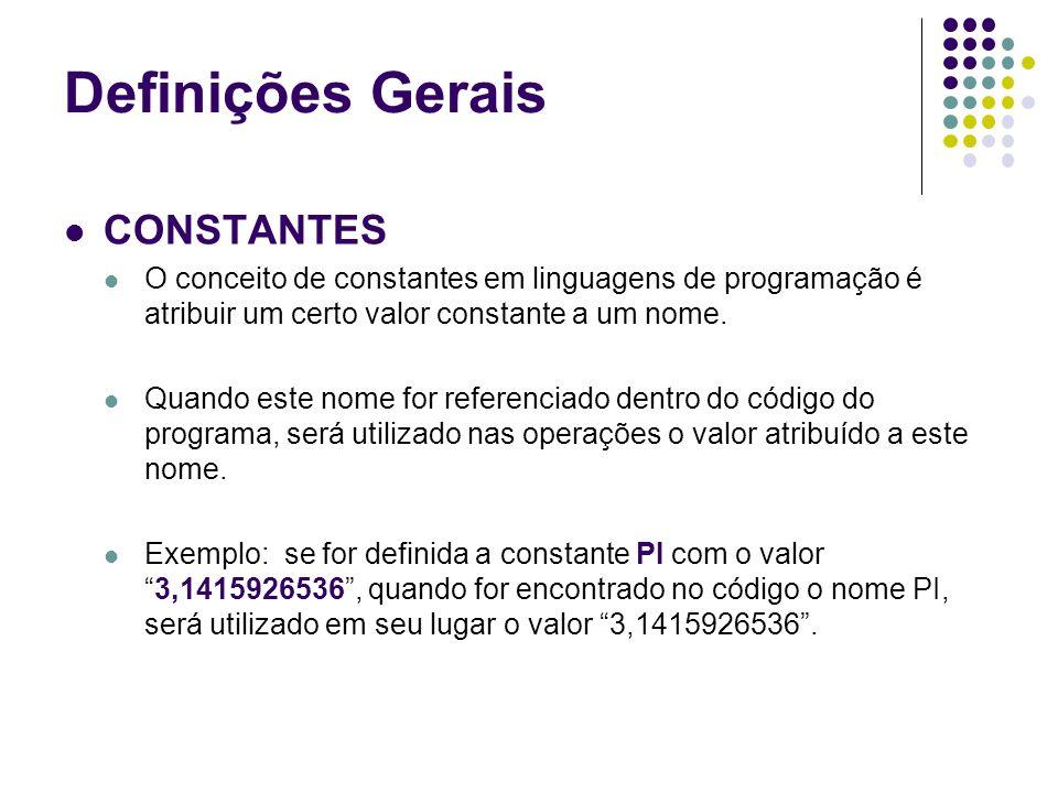 CONSTANTES O conceito de constantes em linguagens de programação é atribuir um certo valor constante a um nome. Quando este nome for referenciado dent