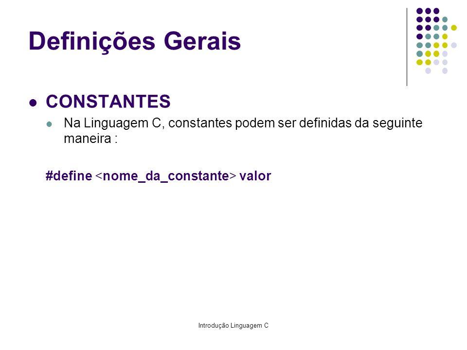 Introdução Linguagem C CONSTANTES Na Linguagem C, constantes podem ser definidas da seguinte maneira : #define valor Definições Gerais