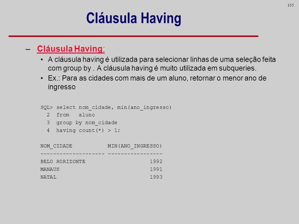 105 Cláusula Having – Cláusula Having: A cláusula having é utilizada para selecionar linhas de uma seleção feita com group by. A cláusula having é mui