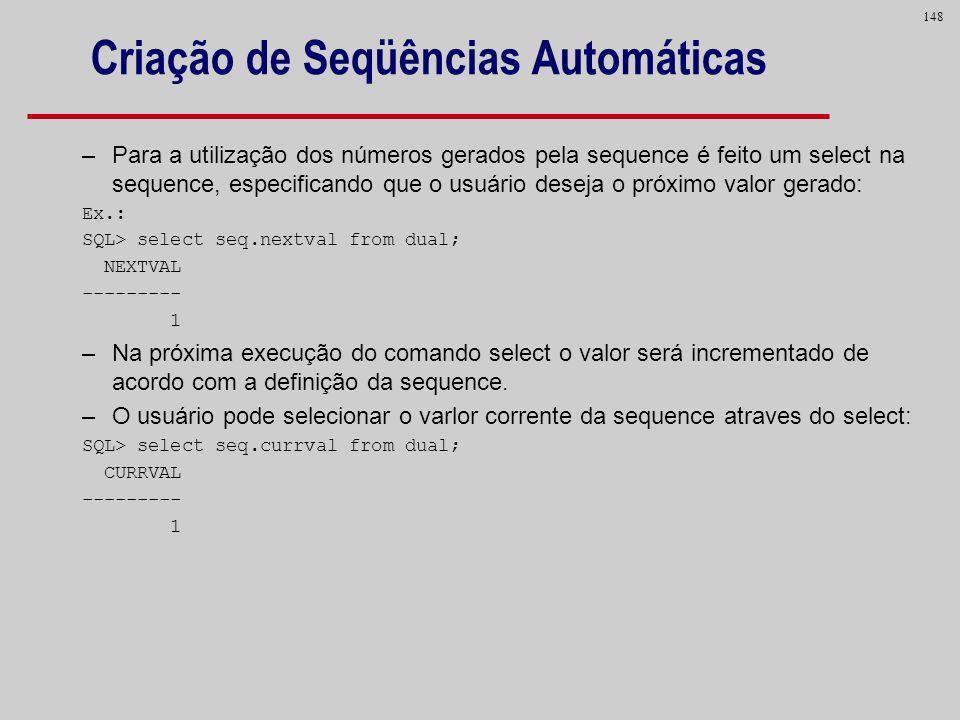 148 Criação de Seqüências Automáticas –Para a utilização dos números gerados pela sequence é feito um select na sequence, especificando que o usuário