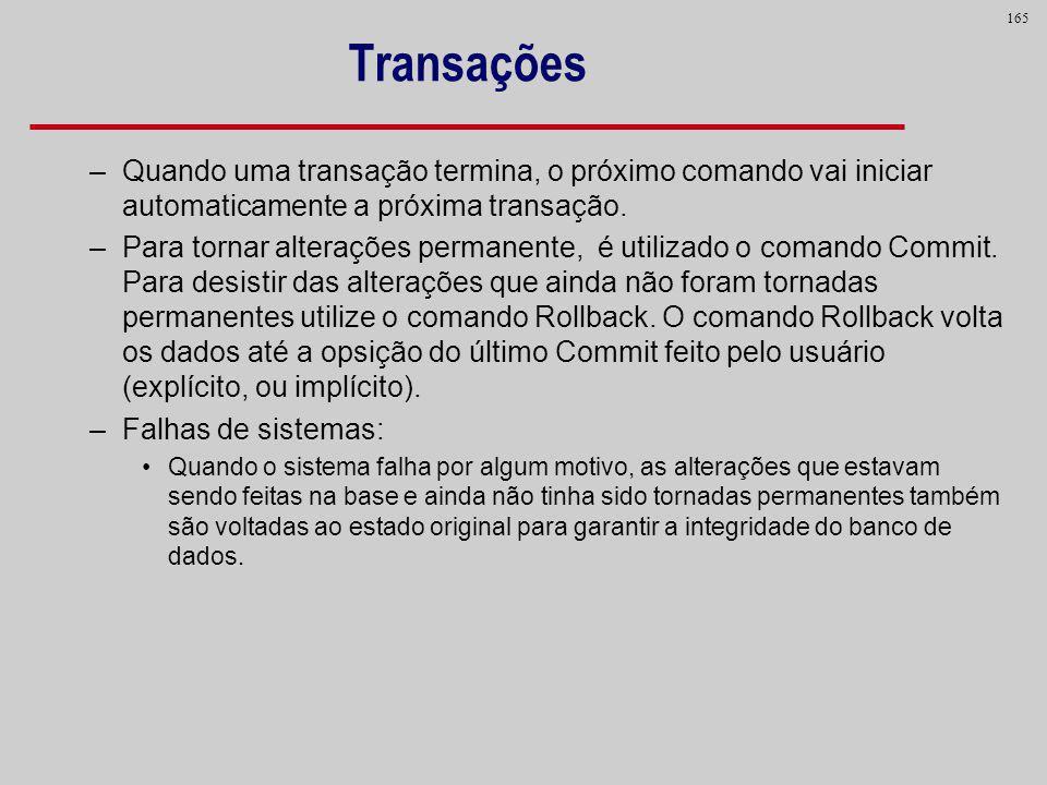 165 Transações –Quando uma transação termina, o próximo comando vai iniciar automaticamente a próxima transação. –Para tornar alterações permanente, é