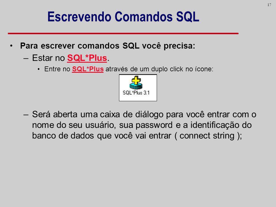 17 Escrevendo Comandos SQL Para escrever comandos SQL você precisa: –Estar no SQL*Plus. Entre no SQL*Plus através de um duplo click no ícone: –Será ab