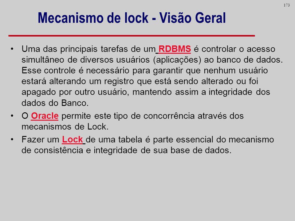 173 Mecanismo de lock - Visão Geral Uma das principais tarefas de um RDBMS é controlar o acesso simultâneo de diversos usuários (aplicações) ao banco