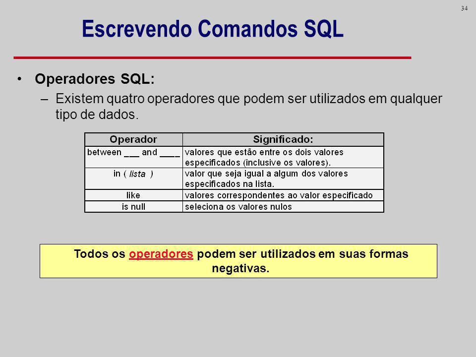 34 Escrevendo Comandos SQL Operadores SQL: –Existem quatro operadores que podem ser utilizados em qualquer tipo de dados. Todos os operadores podem se