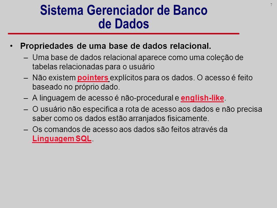 7 Sistema Gerenciador de Banco de Dados Propriedades de uma base de dados relacional. –Uma base de dados relacional aparece como uma coleção de tabela