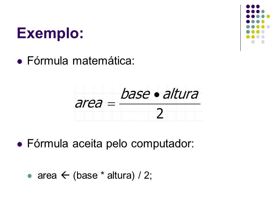 Exemplo: Fórmula matemática: Fórmula aceita pelo computador: area (base * altura) / 2;
