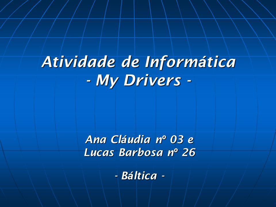 Atividade de Inform á tica - My Drivers - Ana Cl á udia n º 03 e Lucas Barbosa n º 26 - B á ltica -