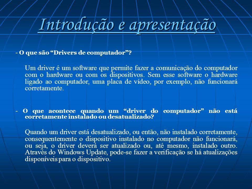 Introdução e apresentação - O que são Drivers de computador? Um driver é um software que permite fazer a comunicação do computador com o hardware ou c
