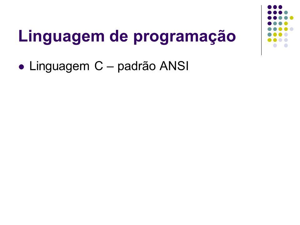 Linguagem de programação Linguagem C – padrão ANSI