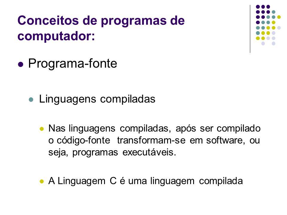 Conceitos de programas de computador: Programa-fonte Linguagens compiladas Nas linguagens compiladas, após ser compilado o código-fonte transformam-se