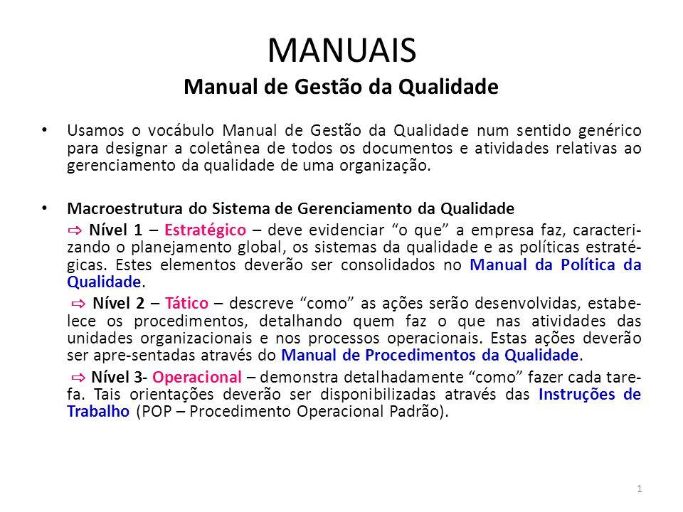 MANUAIS Manual de Gestão da Qualidade Usamos o vocábulo Manual de Gestão da Qualidade num sentido genérico para designar a coletânea de todos os docum