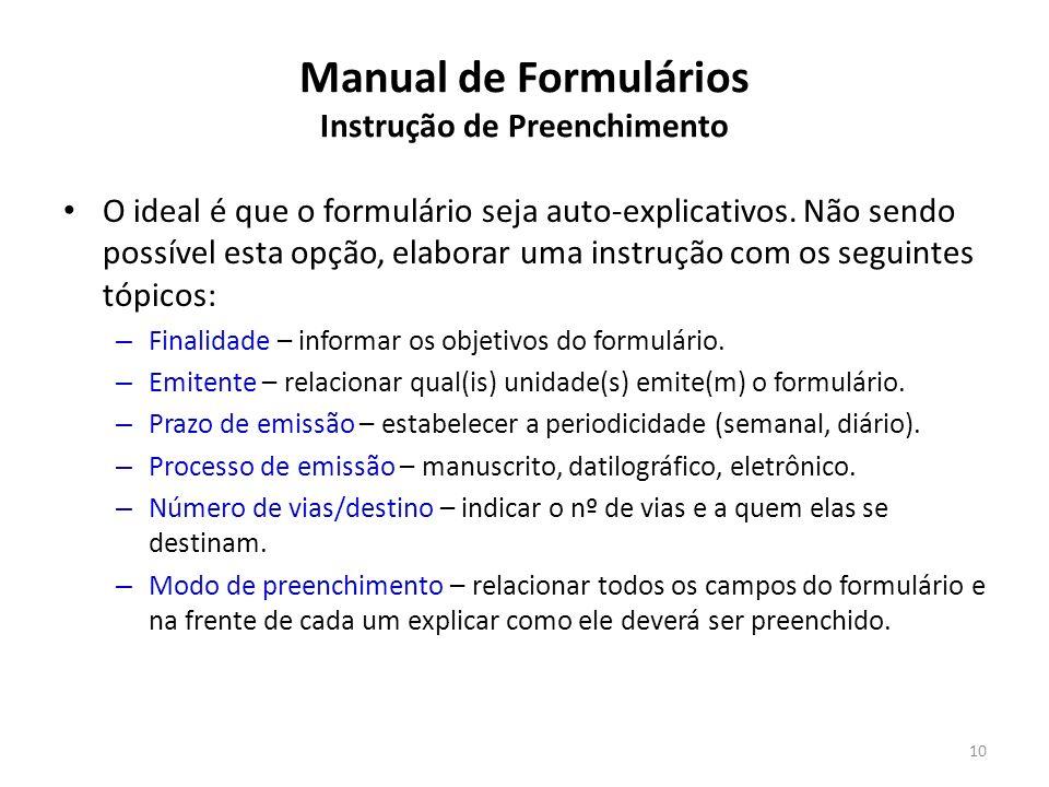 Manual de Formulários Instrução de Preenchimento O ideal é que o formulário seja auto-explicativos. Não sendo possível esta opção, elaborar uma instru