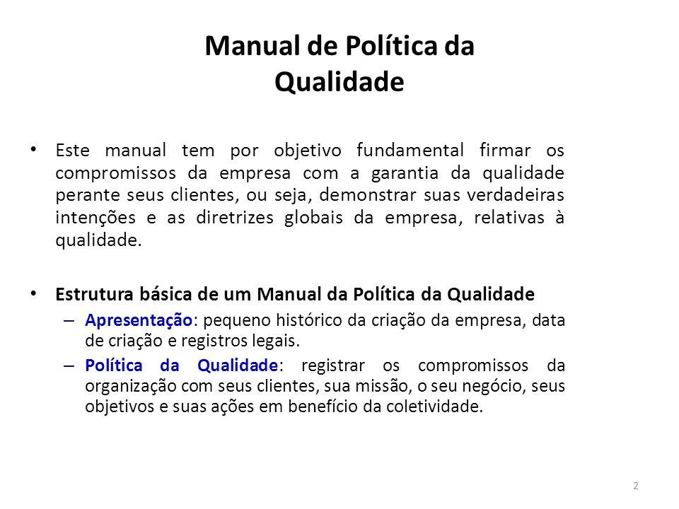 Manual de Política da Qualidade Este manual tem por objetivo fundamental firmar os compromissos da empresa com a garantia da qualidade perante seus cl