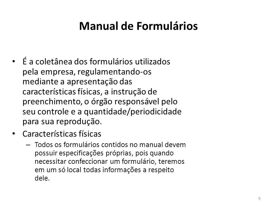 Manual de Formulários É a coletânea dos formulários utilizados pela empresa, regulamentando-os mediante a apresentação das características físicas, a