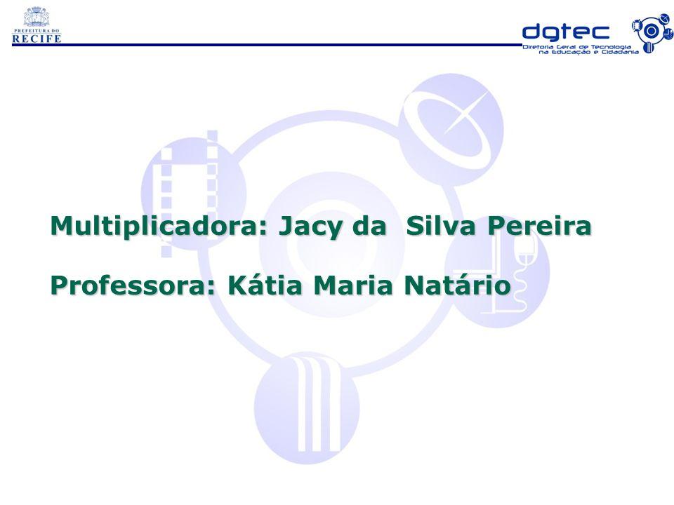 Multiplicadora: Jacy da Silva Pereira Professora: Kátia Maria Natário