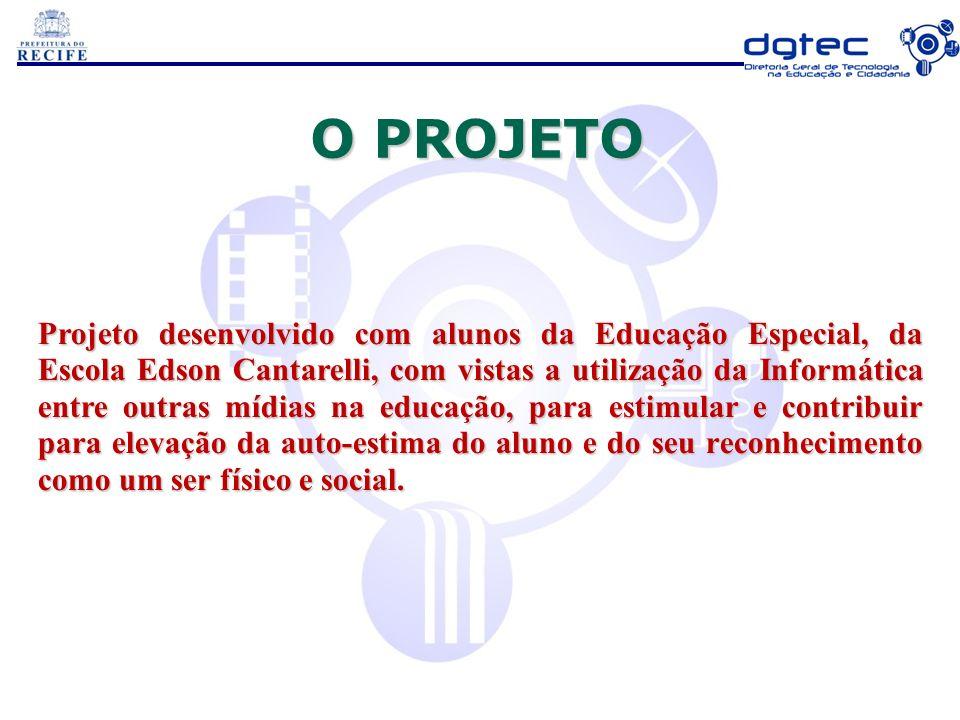 O PROJETO Projeto desenvolvido com alunos da Educação Especial, da Escola Edson Cantarelli, com vistas a utilização da Informática entre outras mídias