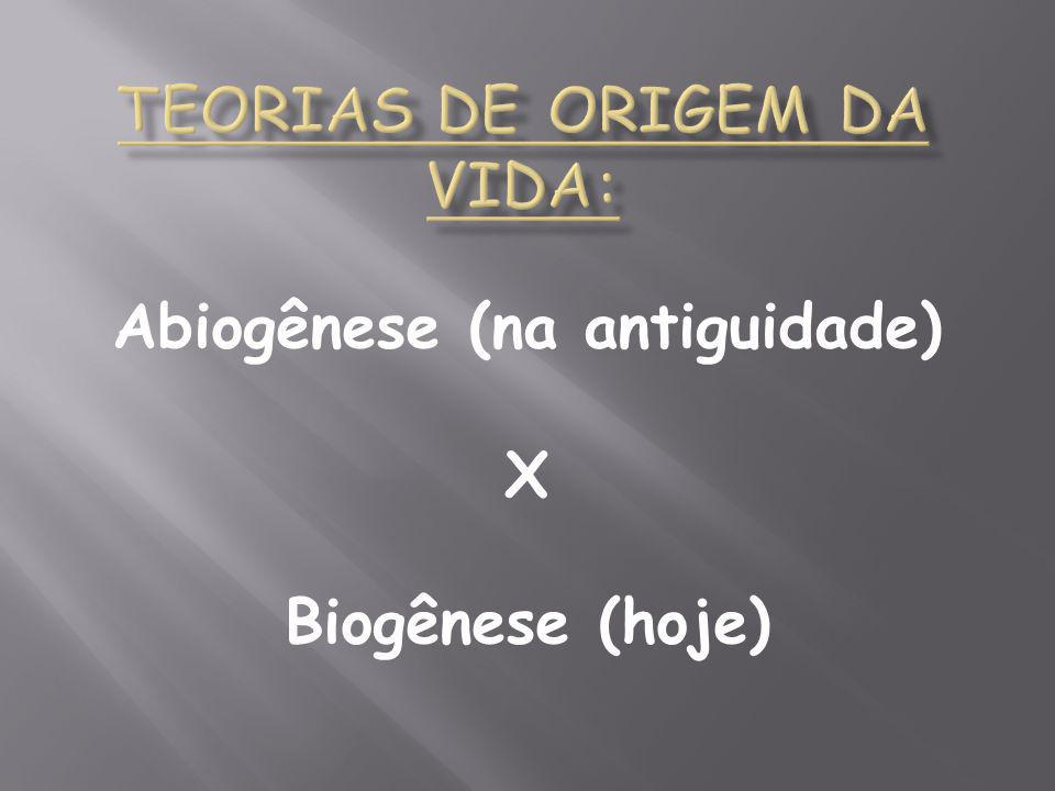 Abiogênese (na antiguidade) X Biogênese (hoje)
