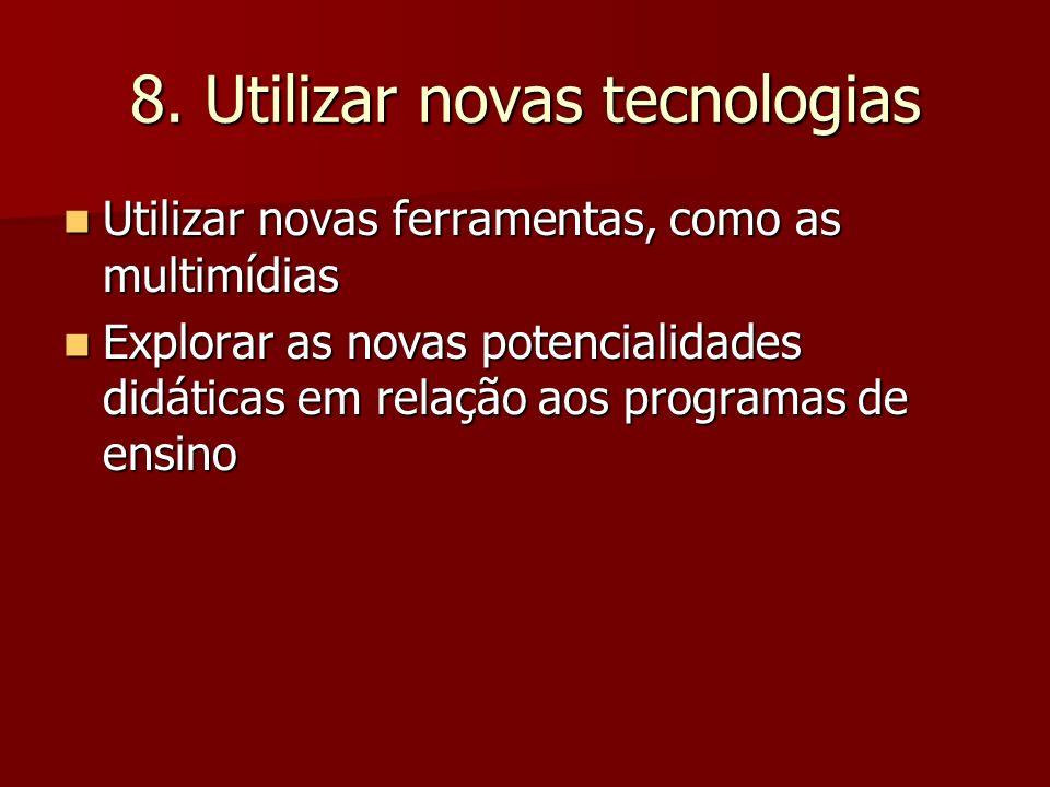 8. Utilizar novas tecnologias Utilizar novas ferramentas, como as multimídias Utilizar novas ferramentas, como as multimídias Explorar as novas potenc