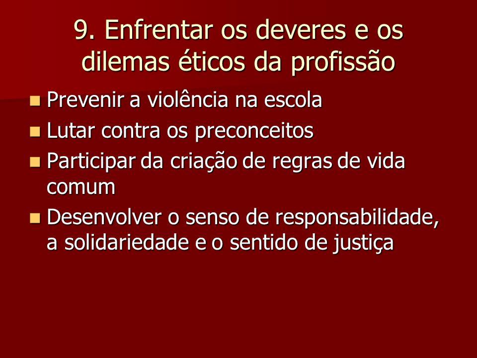 9. Enfrentar os deveres e os dilemas éticos da profissão Prevenir a violência na escola Prevenir a violência na escola Lutar contra os preconceitos Lu