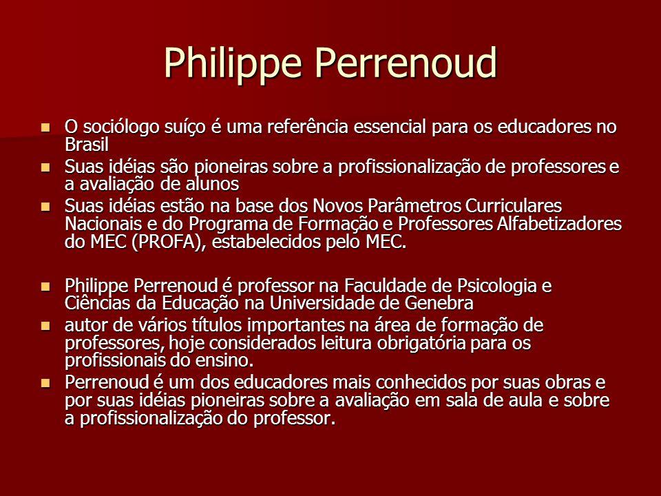 Philippe Perrenoud O sociólogo suíço é uma referência essencial para os educadores no Brasil O sociólogo suíço é uma referência essencial para os educ