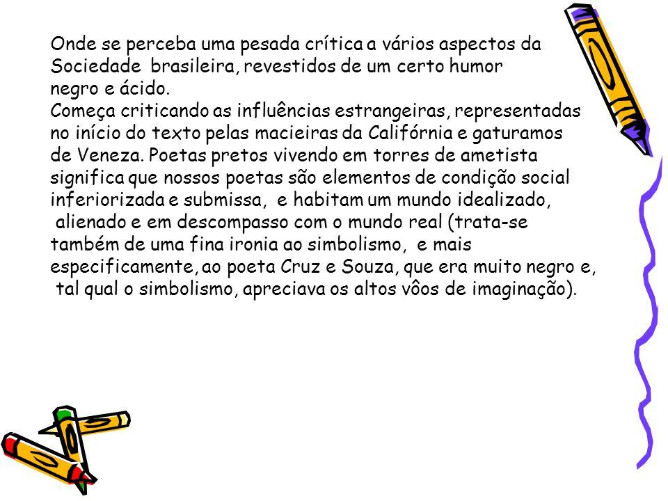 Onde se perceba uma pesada crítica a vários aspectos da Sociedade brasileira, revestidos de um certo humor negro e ácido. Começa criticando as influên