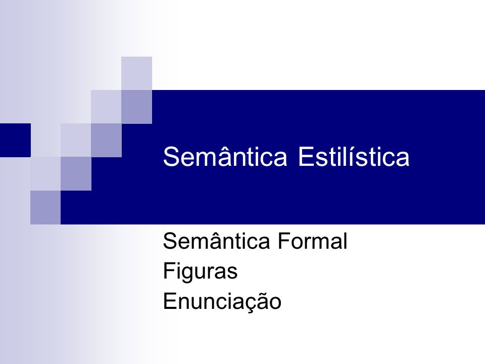 Semântica Estilística Semântica Formal Figuras Enunciação