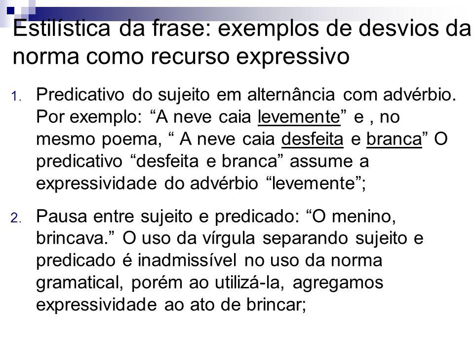 Estilística da frase: exemplos de desvios da norma como recurso expressivo 1. Predicativo do sujeito em alternância com advérbio. Por exemplo: A neve